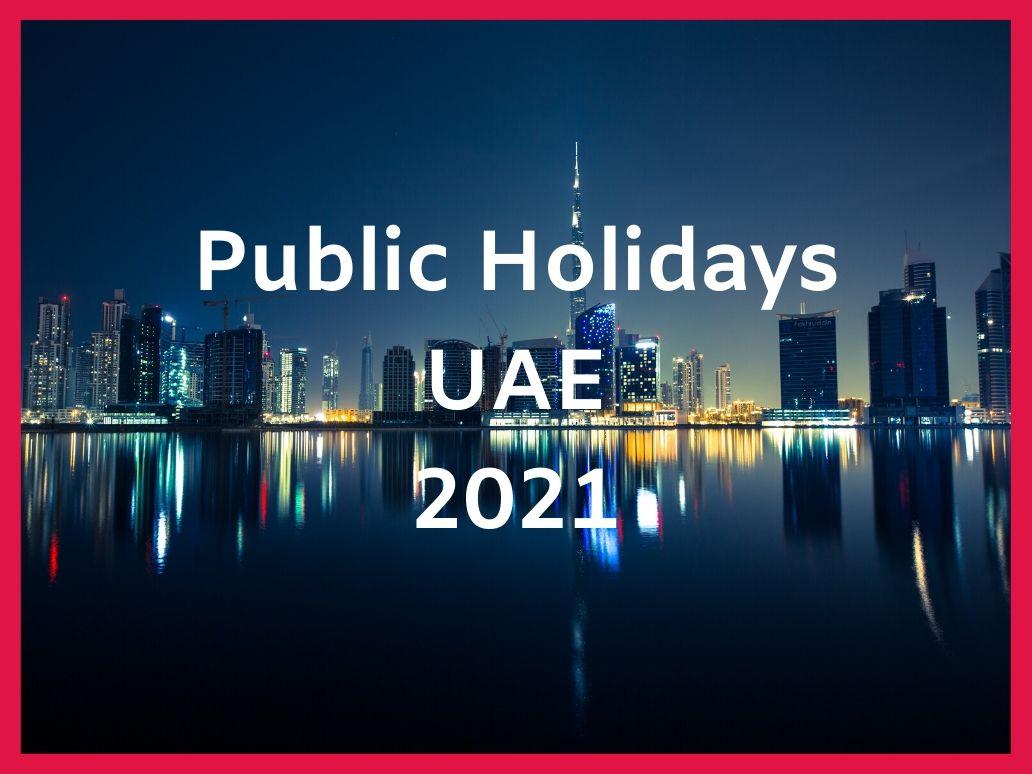 UAE Public Holidays 2021- Long Holidays coming up in UAE