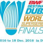 Dubai World Superseries Finals 2016 - Dubai, UAE.