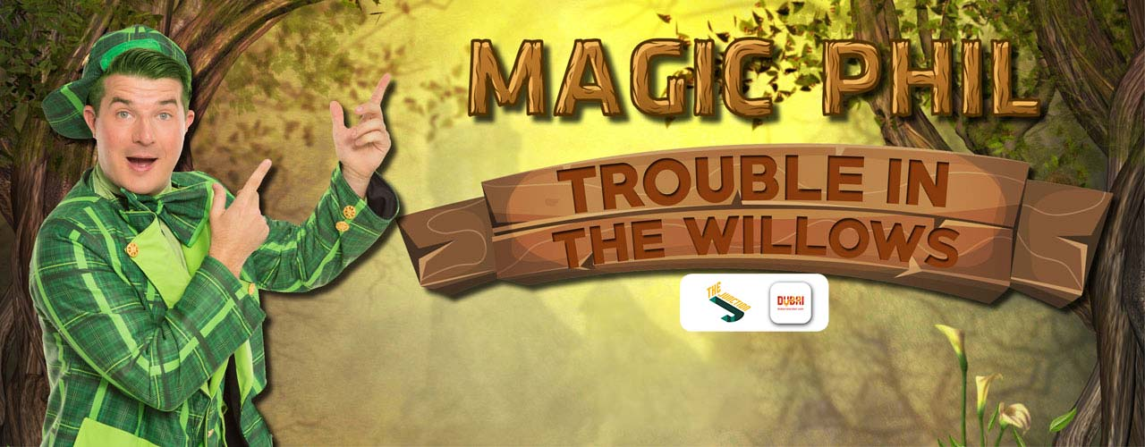 Magic Phil: Trouble in the Willows Dubai 2019 on Dec 11th – 13th at The Junction
