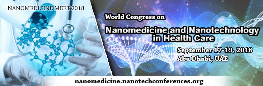 World Congress on Nano Medicine and Nano Technology in Healthcare Abu Dhabi, UAE – September 17-19, 2018